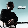 Leftovers - Dennis Lloyd