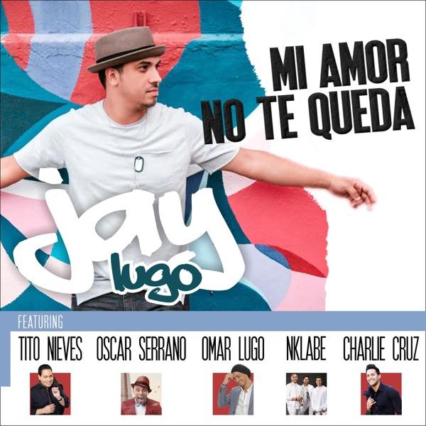 Jay Lugo - Mi Amor No Te Queda