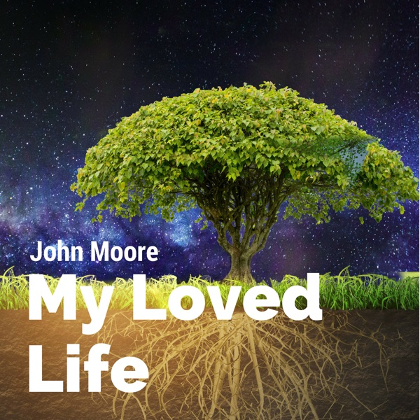 My Loved Life with John Moore
