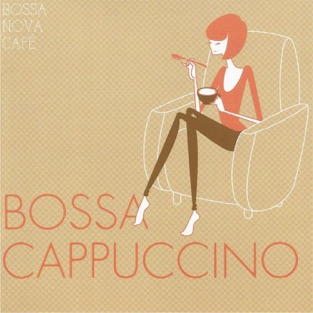 Bossa Nova Café: Bossa Cappuccino – Various Artists