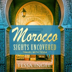 Morocco: Sights Uncovered: Travel with Tessa (Unabridged)