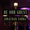 Be Our Guest - Single, Jonathan Young