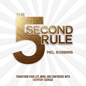 The 5 Second Rule: Transform your Life, Work, and Confidence with Everyday Courage (Unabridged) - Mel Robbins audiobook, mp3