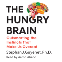 Dr Stephan Guyenet - The Hungry Brain: Outsmarting the Instincts That Make Us Overeat (Unabridged) artwork