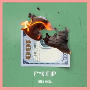 Nebu Kiniza - Fuck It Up