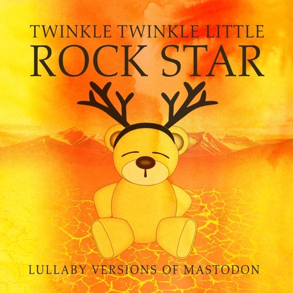Twinkle Twinkle Little Rock Star - Lullaby Versions of Mastodon