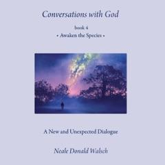 Conversations with God, Book 4: Awaken the Species (Unabridged)