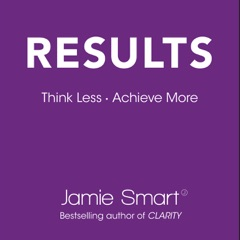 Results: Think Less. Achieve More. (Unabridged)