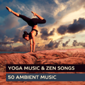 Yoga Music & Zen Songs: 50 Ambient Music Therapy - Relaxing Music, Nature Sounds, Ayurvedic, Qigong, Tai-Chi, Mantra, Reiki & Spa