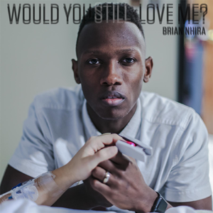 Brian Nhira - Would You Still Love Me?