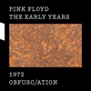 The Early Years 1972 OBFUSC/ATION, Pink Floyd