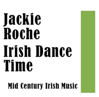 Irish Dance Time: Mid Century Irish Music by Jackie Roche and His Irish Dance Band on Apple Music