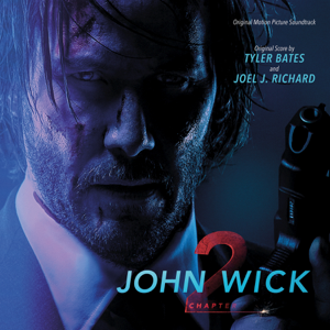 John Wick: Chapter 2 (Original Motion Picture Soundtrack) - Tyler Bates & Joel J. Richard