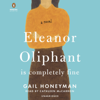Gail Honeyman - Eleanor Oliphant Is Completely Fine: A Novel (Unabridged)  artwork