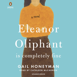 Eleanor Oliphant Is Completely Fine: A Novel (Unabridged) audiobook