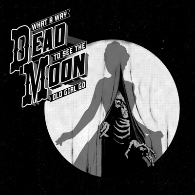 What a Way to See the Old Girl Go - Dead Moon