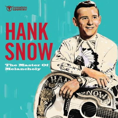 The Master of Melancholy - Hank Snow