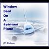 Window Seat on a Spiritual Plane