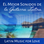 El Mejor Sonidos de la Guitarra Latina: Latin Music for Love – Relaxing Guitar Songs, Romantic Emotions, Smooth Spanish Chillout with Cool Instrumental Background