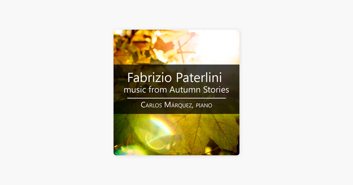 Music From Autumn Stories By Fabrizio Paterlini Carlos Marquez