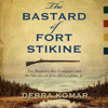 Debra Komar - The Bastard of Fort Stikine: The Hudson's Bay Company and the Murder of John McLoughlin Jr. (Unabridged) artwork
