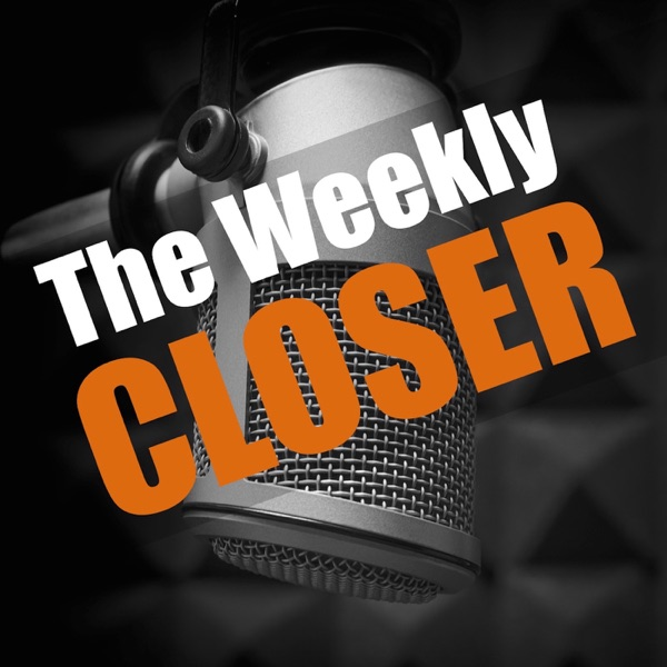 The Weekly Closer Podcast