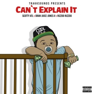 Can't Explain It (feat. Scotty Atl, Rizzoo Rizzoo & Oran Juice Jones II) - Single Mp3 Download