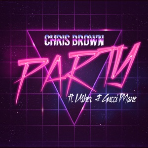 Chris Brown - Party feat. Gucci Mane & Usher