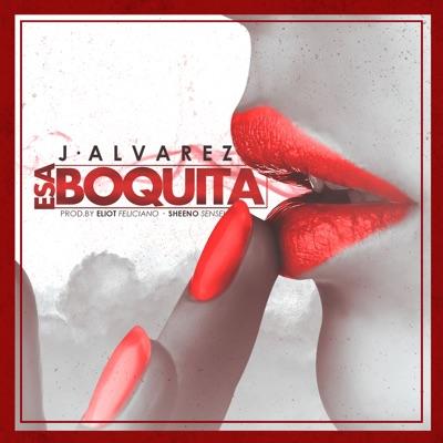 Esa Boquita - Single - J Alvarez