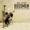 Big Time Bossmen - Working on a Plan artwork