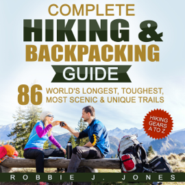 Complete Hiking & Backpacking Guide: Hiking Gears A to Z (Unabridged) audiobook