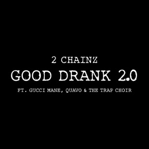Good Drank 2.0 (feat. Gucci Mane, Quavo & The Trap Choir) - Single Mp3 Download