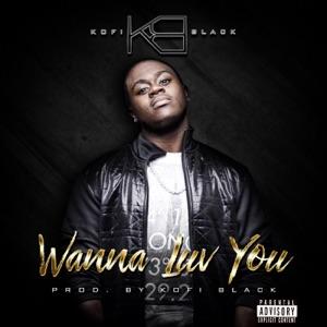 Kofi Black - Wanna Luv You
