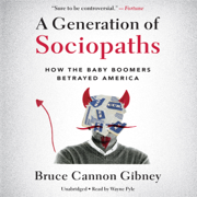 Download A Generation of Sociopaths: How the Baby Boomers Betrayed America (Unabridged) Audio Book
