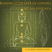 Blessing Of The Energy Centers-Dr. Joe Dispenza