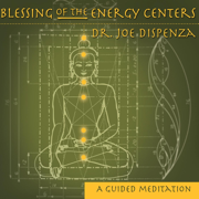 Blessing of the Energy Centers - Dr. Joe Dispenza - Dr. Joe Dispenza