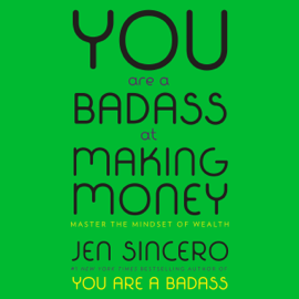You Are a Badass at Making Money: Master the Mindset of Wealth (Unabridged) - Jen Sincero MP3 Download