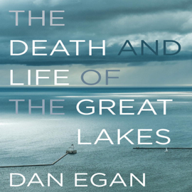 The Death and Life of the Great Lakes (Unabridged) audiobook