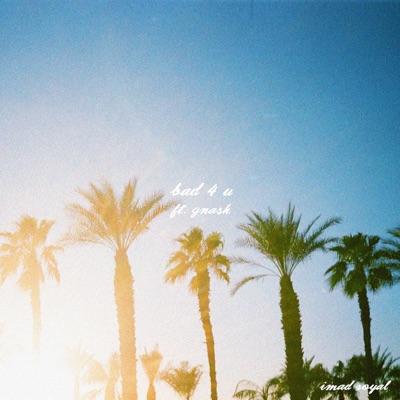 Bad 4 U (feat. gnash) - Single MP3 Download