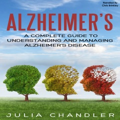 Alzheimer's: A Complete Guide to Understanding and Managing Alzheimer's Disease (Unabridged)