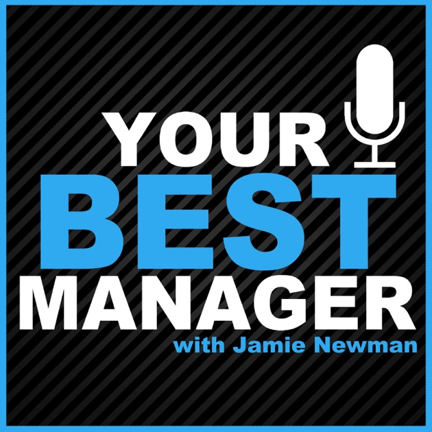 Your Best Manager By Jamie Newman On Apple Podcasts