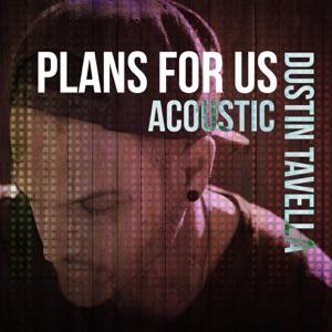 dUSTIN tAVELLA - Plans for Us (Acoustic Version)