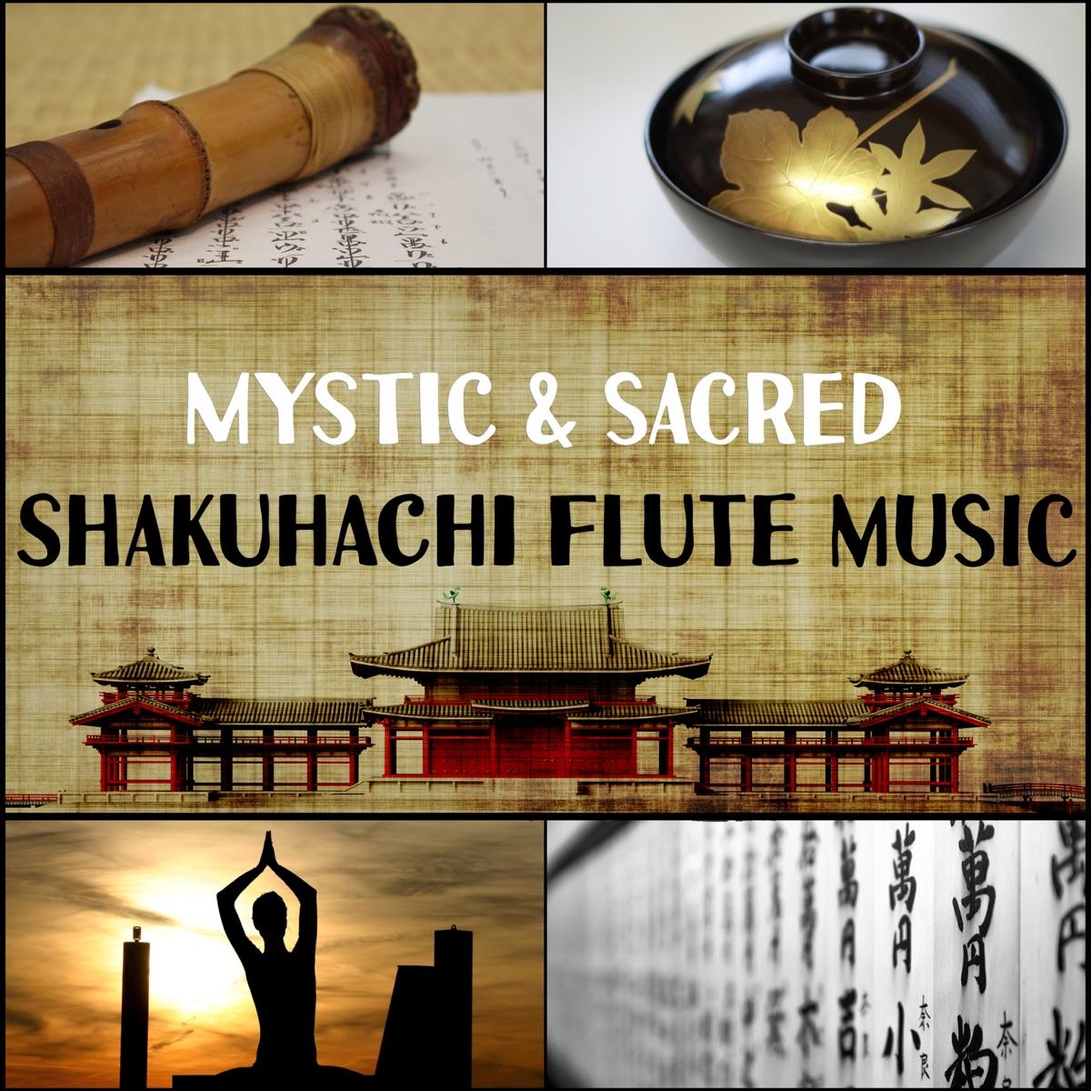 Mystic & Sacred Shakuhachi Flute Music: Japanese Traditional