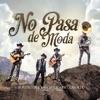 No Pasa de Moda (feat. Christian Nodal) - Single, Los Plebes del Rancho de Ariel Camacho