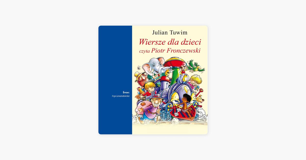 Wiersze Dla Dzieci W Wykonaniu Piotr Fronczewski Julian Tuwim