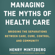 Henry Mintzberg - Managing the Myths of Health Care: Bridging the Separations Between Care, Cure, Control, and Community (Unabridged)