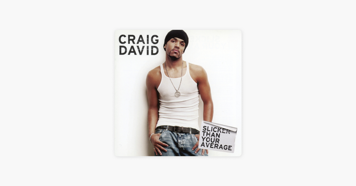 Slicker Than Your Average By Craig David On Apple Music