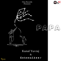 Kunal Yuvraj & Kahaanikaar - Papa