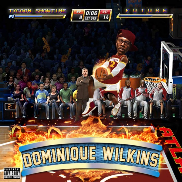 Dominique Wilkins (feat. Future) - Single - Tycoon Showtime