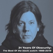 31 Years of Obscurity: The Best of the black watch: 1988-2019